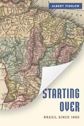 Starting Over: Brazil Since 1985