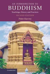 An Introduction to Buddhism: Teachings, History and Practices, Edition 2