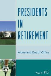 Presidents in Retirement: Alone and Out of the Office