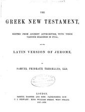 The Greek New Testament: Edited from ancient authorities, with their various readings in full, and the Latin version of Jerome