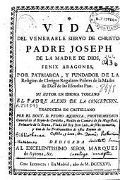 Vida del venerable siervo de Christo Padre Joseph de la Madre de Dios ... por patriarca y fundador de la Religion de Clerigos Regulares Pobres de la Madre de Dios de las Escuelas Pias