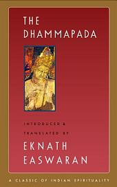 The Dhammapada: (Classics of Indian Spirituality)