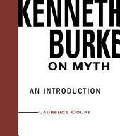 Kenneth Burke on Myth: An Introduction