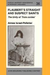 Flaubert's Straight and Suspect Saints: The Unity of 'Trois contes'