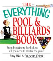 The Everything Pool & Billiards Book: From Breaking to Bank Shots, Everything You Need to Master the Game
