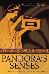 Pandora's Senses: The Feminine Character of the Ancient Text