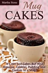 Mug Cakes: It's not Just Cakes But Also Brownie, Cobbler, Pudding and Cookies in a Mug!