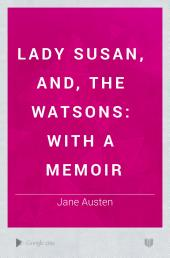 Lady Susan, and, The Watsons: with a memoir