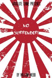 No Surrender!: Seven Japanese WWII Soldiers Who Refused to Surrender After the War