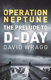 Operation Neptune: The Prelude to D-Day
