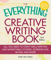 The Everything Creative Writing Book: All you need to know to write novels, plays, short stories, screenplays, poems, articles, or blogs, Edition 2