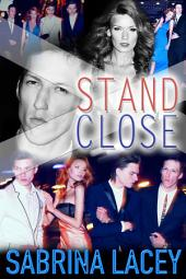 Stand Close: A New Adult Erotic Romance