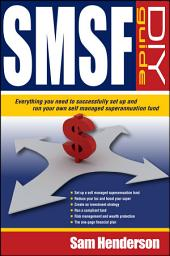 SMSF DIY Guide: Everything you need to successfully set up and run your own Self Managed Superannuation Fund