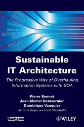 Sustainable IT Architecture: The Progressive Way of Overhauling Information Systems with SOA