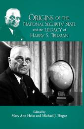 Origins of the National Security State and the Legacy of Harry S. Truman