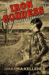 Iron Goddess: A Shea Stevens Thriller