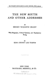 The New South: And Other Addresses. With Biography, Critical Opinions, and Explanatory Notes