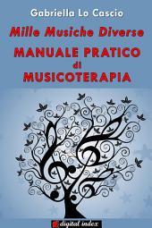 Mille musiche diverse: Manuale pratico di Musicoterapia