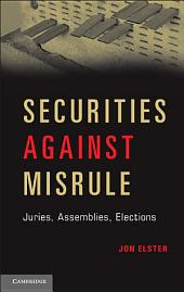 Securities against Misrule: Juries, Assemblies, Elections