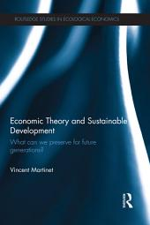 Economic Theory and Sustainable Development: What Can We Preserve for Future Generations?