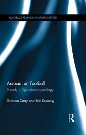 Association Football: A Study in Figurational Sociology