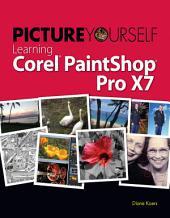 Picture Yourself Learning Corel PaintShop Pro X7