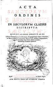 Acta Sanctorvm Ordinis S. Benedicti In Saecvlorvm Classes Distribvta: Saecvlvmi. Qvod Est Ab Anno Christi D. Ad Dc