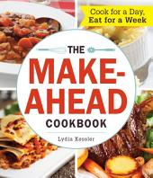 The Make-Ahead Cookbook: Cook For a Day, Eat For a Week