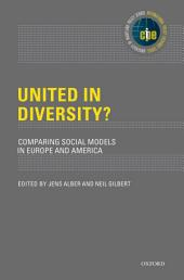 United in Diversity? : Comparing Social Models in Europe and America: Comparing Social Models in Europe and America