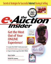 The e-Auction Insider: How to Get the Most Out of Your Online Experience: How to Get the Most Out of Your Online Experience
