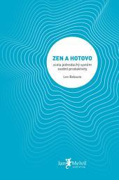 Zen a hotovo: Zcela jednoduchý systém osobní produktivity