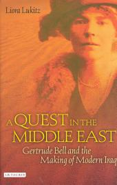 A Quest in the Middle East: Gertrude Bell and the Making of Modern Iraq