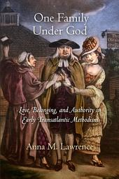 One Family Under God: Love, Belonging, and Authority in Early Transatlantic Methodism