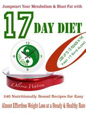 Jumpstart Your Metabolism & Blast Fat with 17 Day Diet: 240 Nutritionally Sound Recipes for Easy Almost Effortless Weight Loss at a Steady & Healthy Rate Lose up to 15 pounds in the First 17 Days Alone!