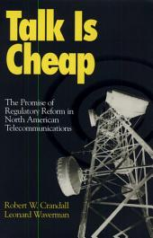 Talk is Cheap: The Promise of Regulatory Reform in North American Telecommunications