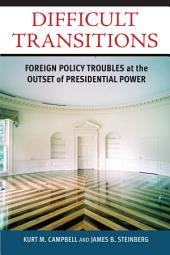 Difficult Transitions: Foreign Policy Troubles at the Outset of Presidential Power