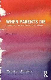 When Parents Die: Learning to Live with the Loss of a Parent, Edition 3