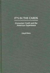 It's in the Cards: Consumer Credit and the American Experience