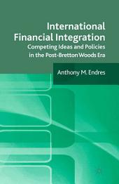 International Financial Integration: Competing Ideas and Policies in the Post-Bretton Woods Era