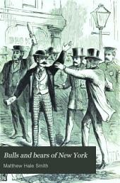 Bulls and Bears of New York: With the Crisis of 1873, and the Cause