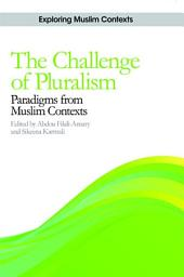 The Challenge of Pluralism: Paradigms from Muslim Contexts