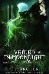 Veiled in Moonlight: Book 8 of the Ministry of Curiosities series