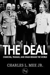The Deal: Churchill, Truman, and Stalin Remake the World
