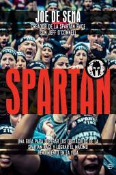 Spartan: Una guía para superar los obstáculos de la Spartan Race y lograr el máximo rendimiento en la vida