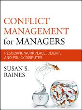 Conflict Management for Managers: Resolving Workplace, Client, and Policy Disputes
