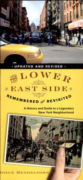 The Lower East Side Remembered and Revisited: History and Guide to a Legendary New York Neighborhood (updated and revised)