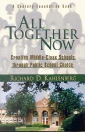 All Together Now: Creating Middle-class Schools Through Public School Choice