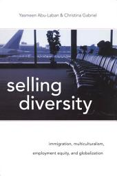 Selling Diversity: Immigration, Multiculturalism, Employment Equity, and Globalization