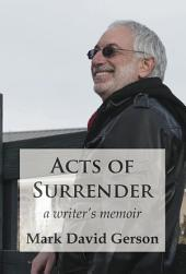 Acts of Surrender: A Writer's Memoir