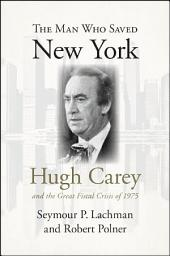 The Man Who Saved New York: Hugh Carey and the Great Fiscal Crisis of 1975